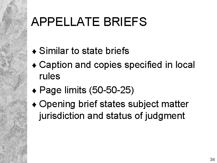 APPELLATE BRIEFS ¨ Similar to state briefs ¨ Caption and copies specified in local