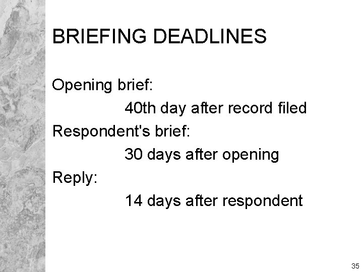 BRIEFING DEADLINES Opening brief: 40 th day after record filed Respondent's brief: 30 days