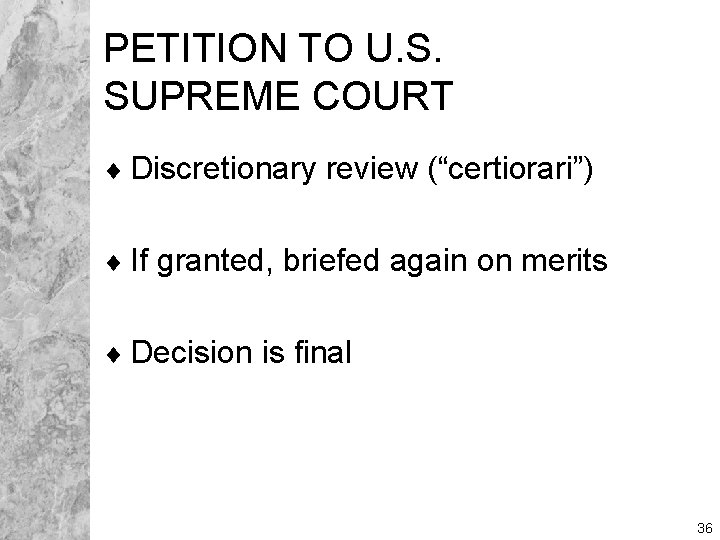 """PETITION TO U. S. SUPREME COURT ¨ Discretionary review (""""certiorari"""") ¨ If granted, briefed"""