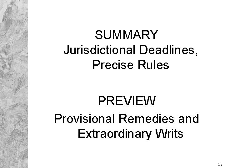 SUMMARY Jurisdictional Deadlines, Precise Rules PREVIEW Provisional Remedies and Extraordinary Writs 37