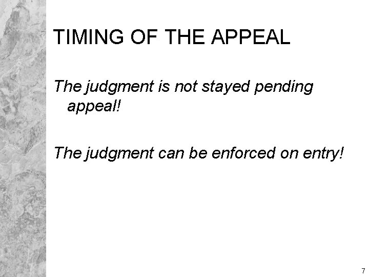 TIMING OF THE APPEAL The judgment is not stayed pending appeal! The judgment can