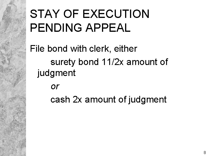 STAY OF EXECUTION PENDING APPEAL File bond with clerk, either surety bond 11/2 x