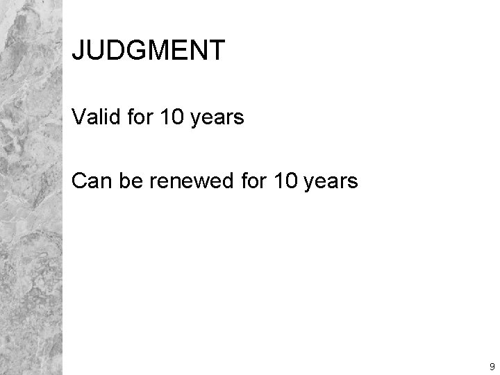 JUDGMENT Valid for 10 years Can be renewed for 10 years 9