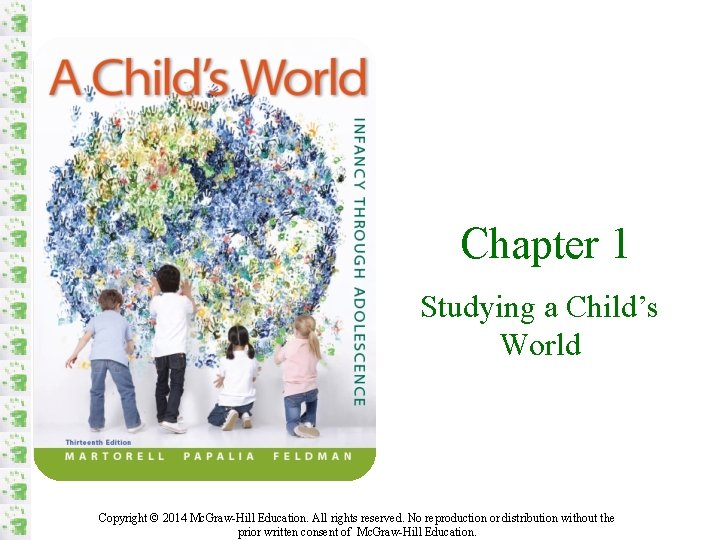 Chapter 1 Studying a Child's World Copyright © 2014 Mc. Graw-Hill Education. All rights