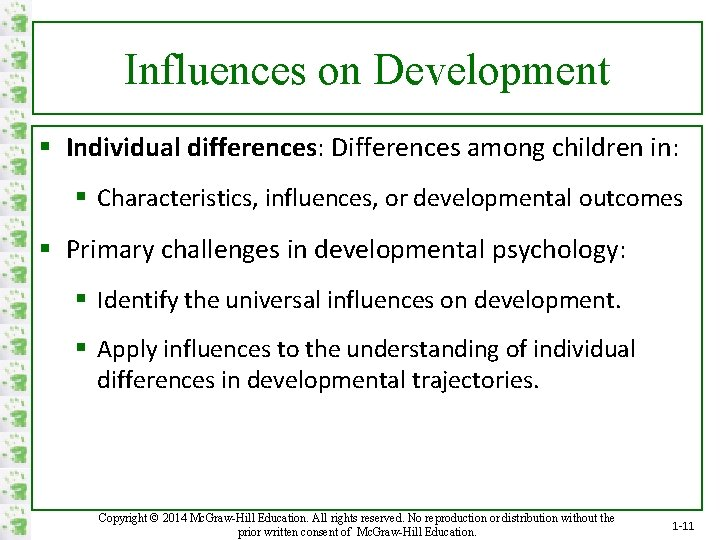 Influences on Development § Individual differences: Differences among children in: § Characteristics, influences, or