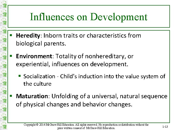 Influences on Development § Heredity: Inborn traits or characteristics from biological parents. § Environment: