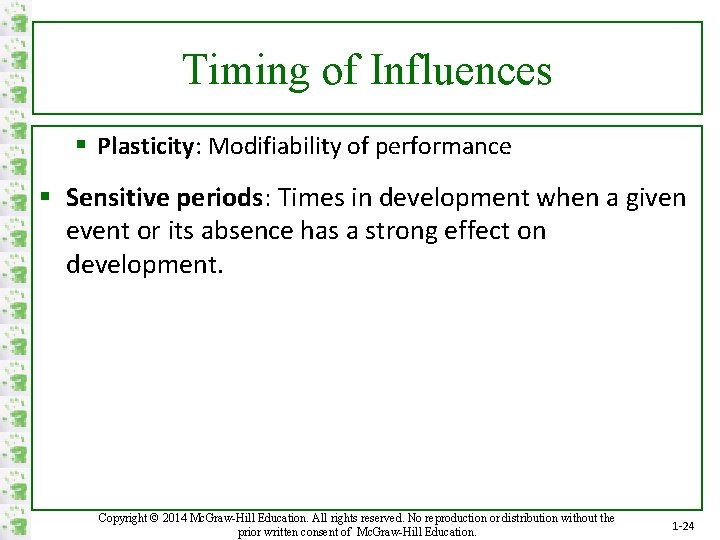 Timing of Influences § Plasticity: Modifiability of performance § Sensitive periods: Times in development