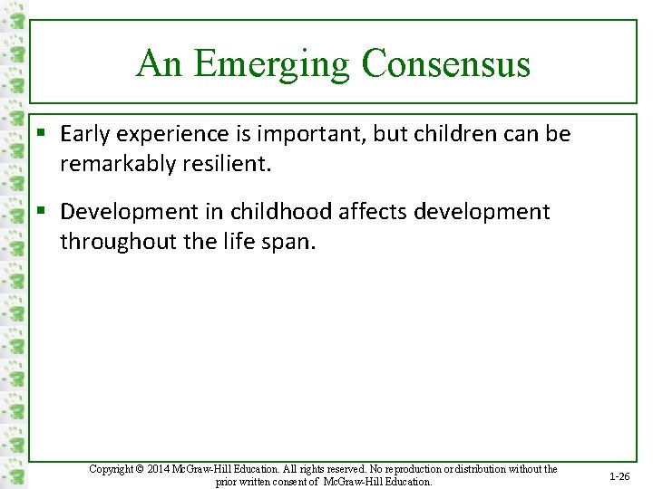 An Emerging Consensus § Early experience is important, but children can be remarkably resilient.