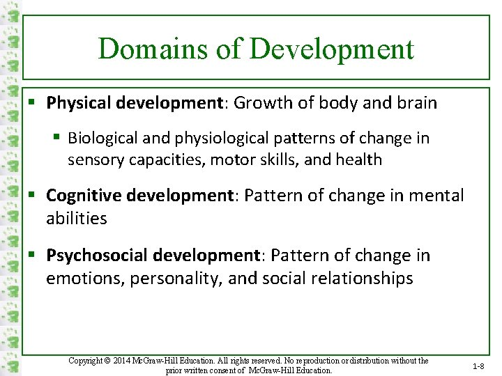 Domains of Development § Physical development: Growth of body and brain § Biological and