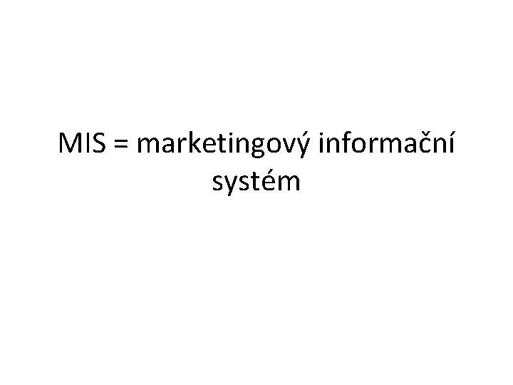 MIS = marketingový informační systém