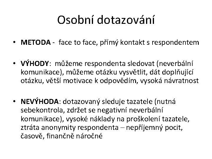 Osobní dotazování • METODA - face to face, přímý kontakt s respondentem • VÝHODY: