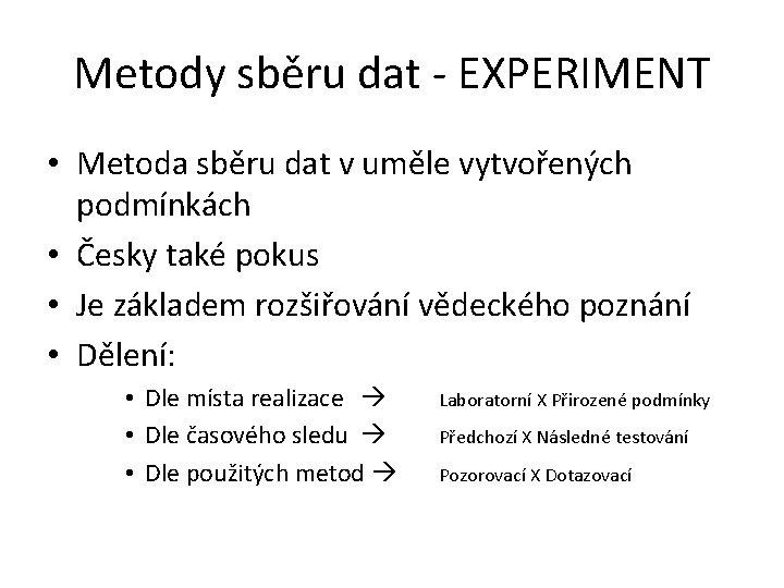 Metody sběru dat - EXPERIMENT • Metoda sběru dat v uměle vytvořených podmínkách •