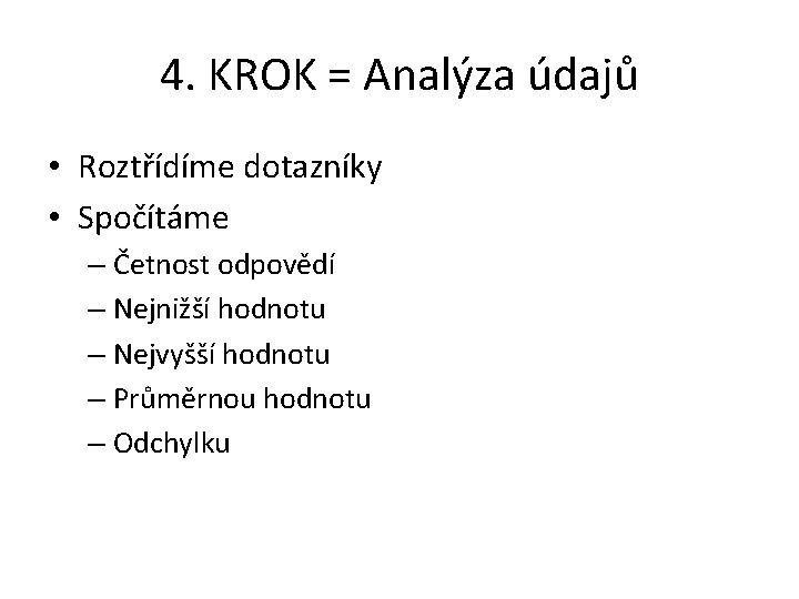 4. KROK = Analýza údajů • Roztřídíme dotazníky • Spočítáme – Četnost odpovědí –