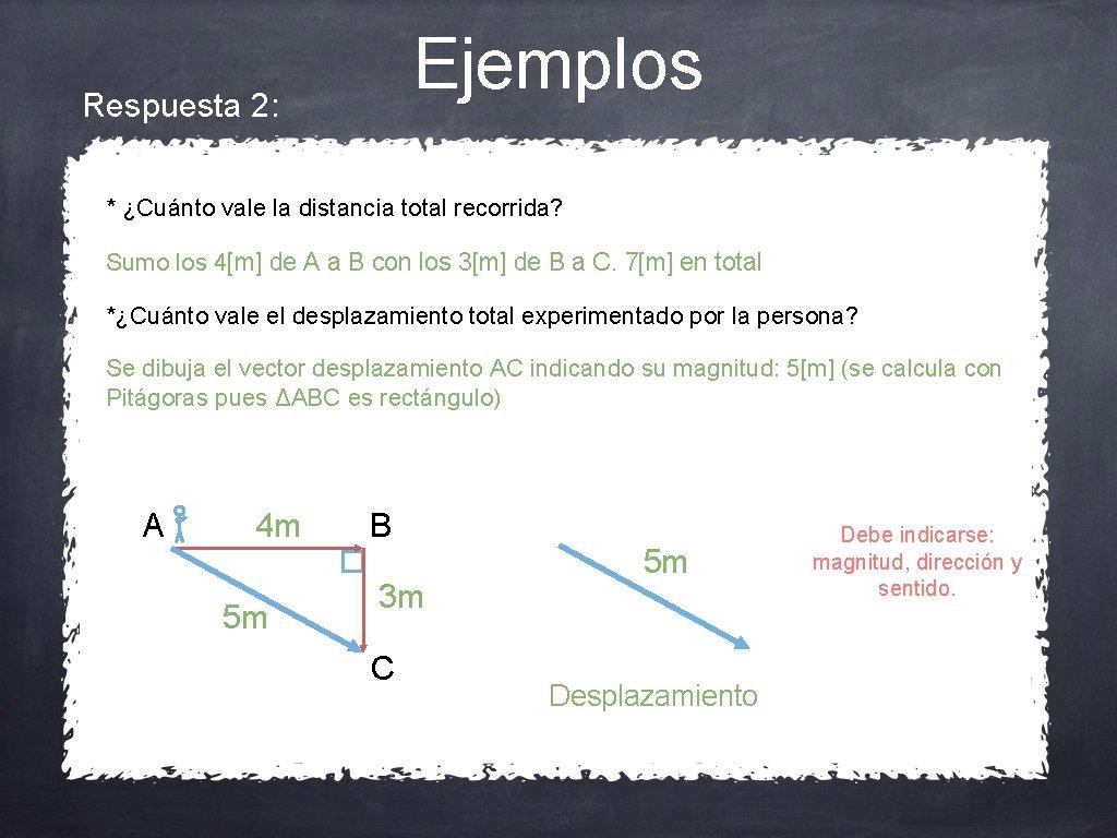 Ejemplos Respuesta 2: * ¿Cuánto vale la distancia total recorrida? Sumo los 4[m] de