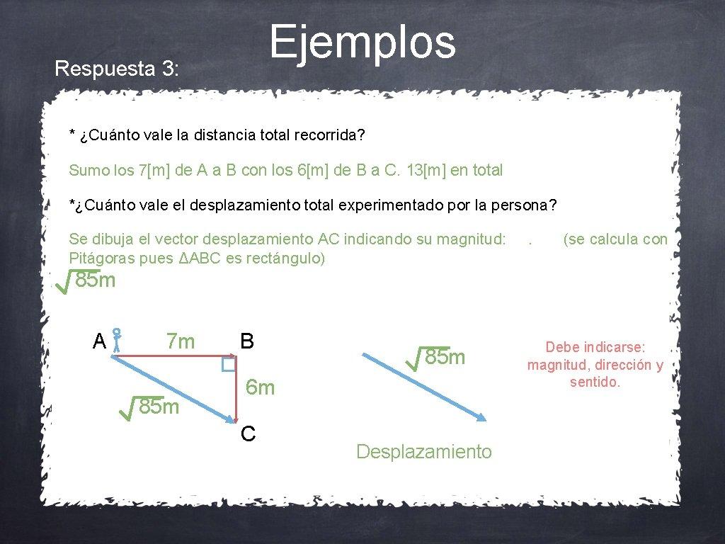 Ejemplos Respuesta 3: * ¿Cuánto vale la distancia total recorrida? Sumo los 7[m] de