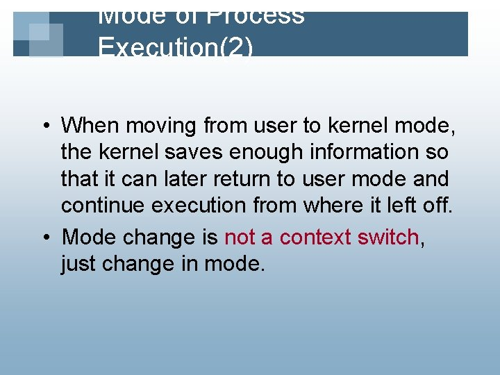 Mode of Process Execution(2) • When moving from user to kernel mode, the kernel
