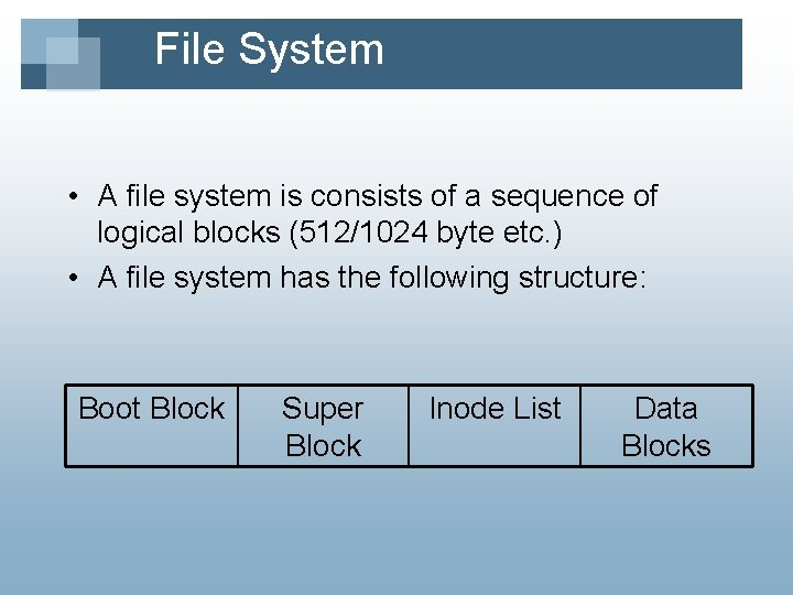 File System • A file system is consists of a sequence of logical blocks