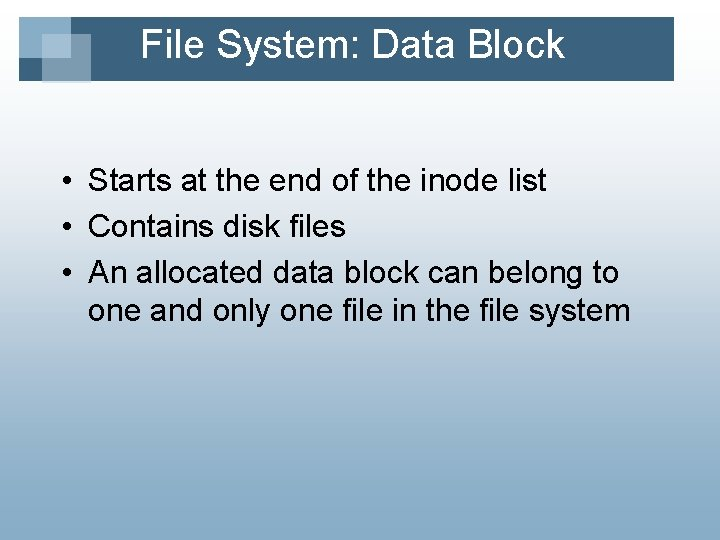 File System: Data Block • Starts at the end of the inode list •