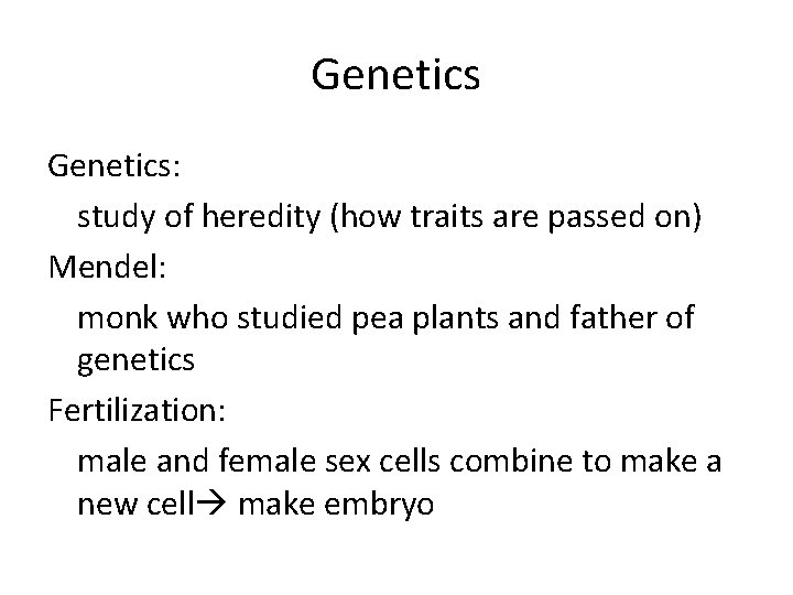 Genetics: study of heredity (how traits are passed on) Mendel: monk who studied pea