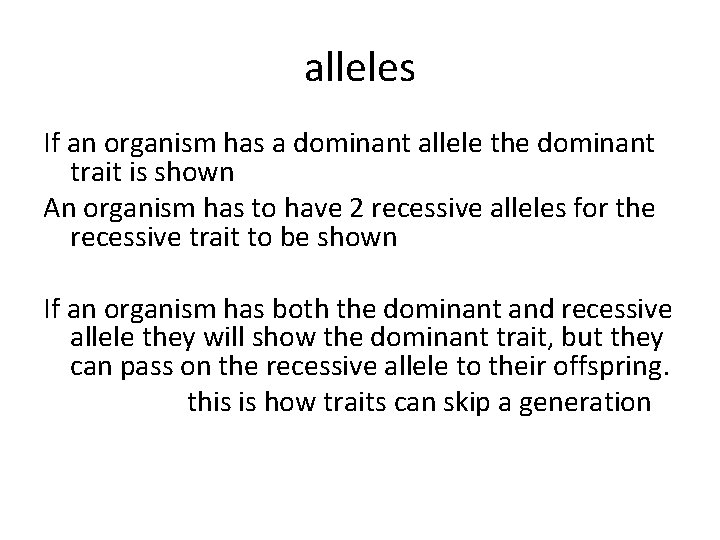 alleles If an organism has a dominant allele the dominant trait is shown An