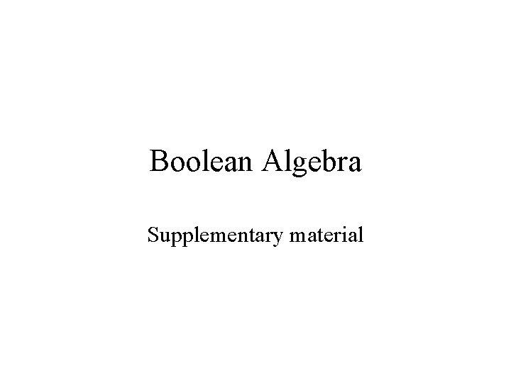Boolean Algebra Supplementary material