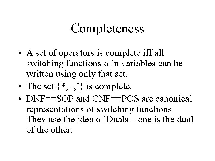 Completeness • A set of operators is complete iff all switching functions of n
