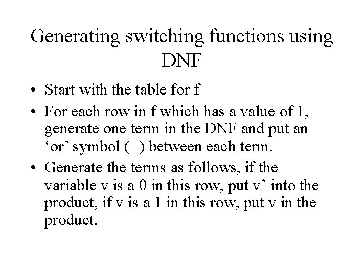 Generating switching functions using DNF • Start with the table for f • For