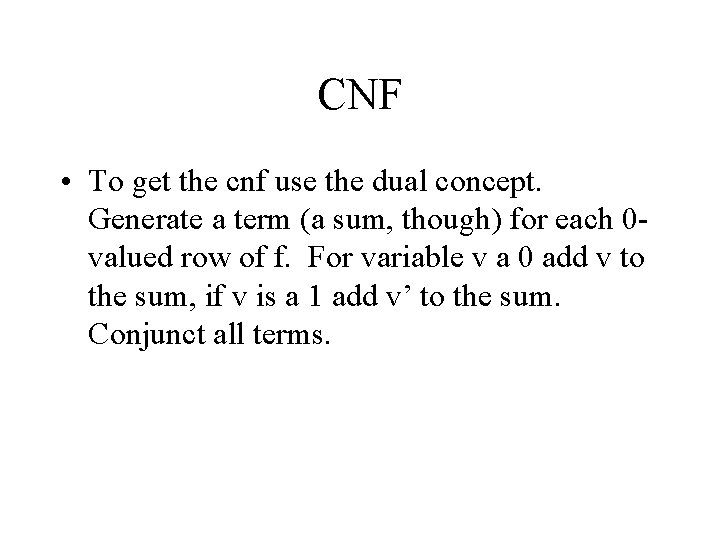 CNF • To get the cnf use the dual concept. Generate a term (a