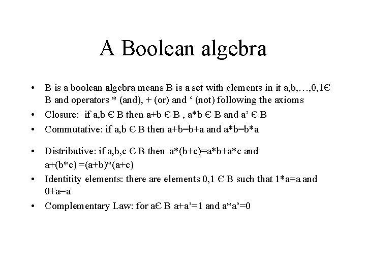 A Boolean algebra • B is a boolean algebra means B is a set
