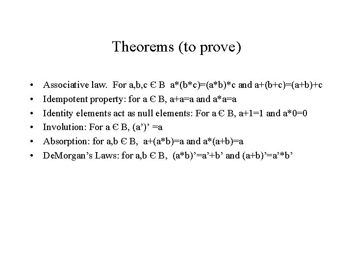 Theorems (to prove) • • • Associative law. For a, b, c Є B