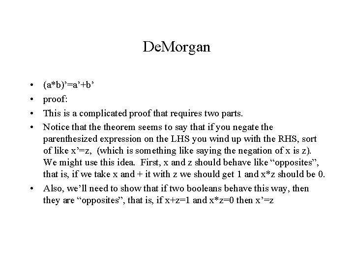 De. Morgan • • (a*b)'=a'+b' proof: This is a complicated proof that requires two
