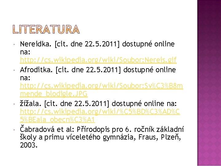 Nereidka. [cit. dne 22. 5. 2011] dostupné online na: http: //cs. wikipedia. org/wiki/Soubor: