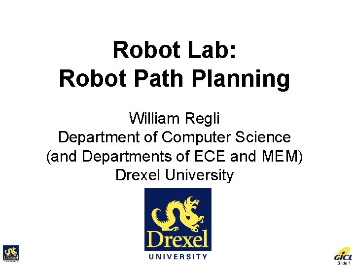 Robot Lab: Robot Path Planning William Regli Department of Computer Science (and Departments of