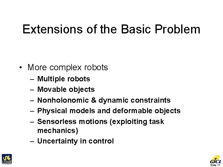 Extensions of the Basic Problem • More complex robots – – – Multiple robots