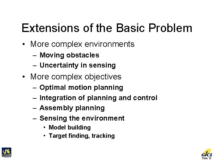Extensions of the Basic Problem • More complex environments – Moving obstacles – Uncertainty