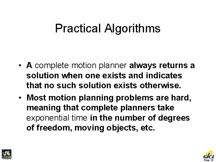 Practical Algorithms • A complete motion planner always returns a solution when one exists