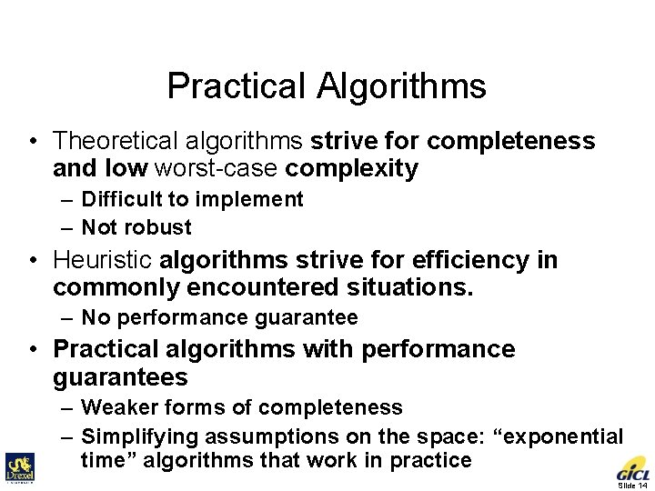 Practical Algorithms • Theoretical algorithms strive for completeness and low worst-case complexity – Difficult