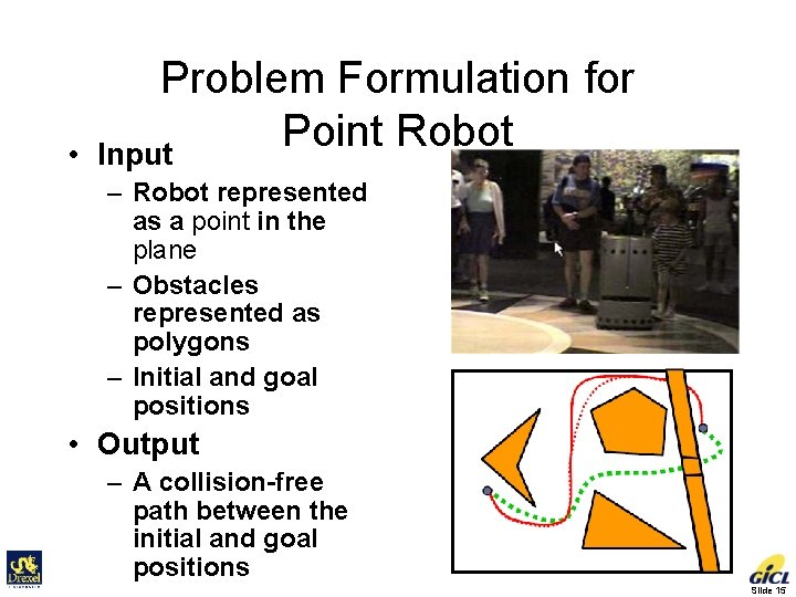 • Problem Formulation for Point Robot Input – Robot represented as a point