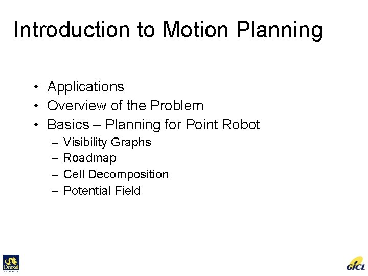 Introduction to Motion Planning • Applications • Overview of the Problem • Basics –