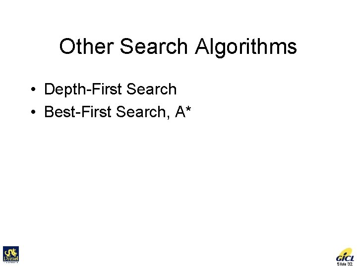 Other Search Algorithms • Depth-First Search • Best-First Search, A* Slide 32