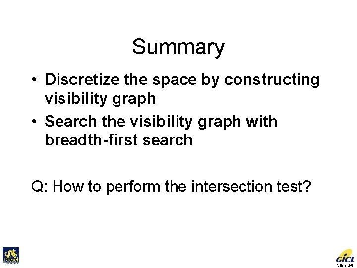 Summary • Discretize the space by constructing visibility graph • Search the visibility graph