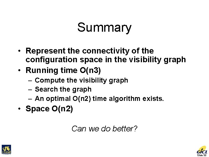 Summary • Represent the connectivity of the configuration space in the visibility graph •