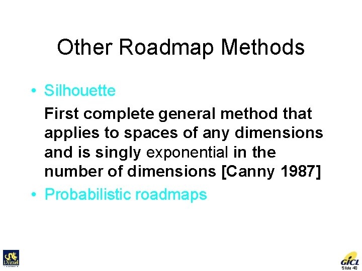 Other Roadmap Methods • Silhouette First complete general method that applies to spaces of