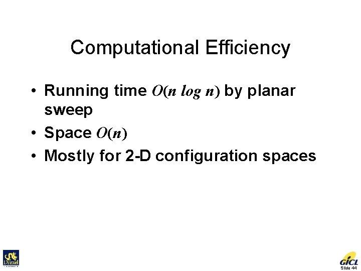Computational Efficiency • Running time O(n log n) by planar sweep • Space O(n)