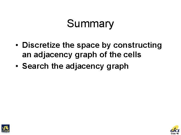 Summary • Discretize the space by constructing an adjacency graph of the cells •