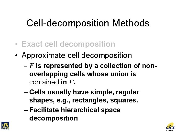 Cell-decomposition Methods • Exact cell decomposition • Approximate cell decomposition – F is represented