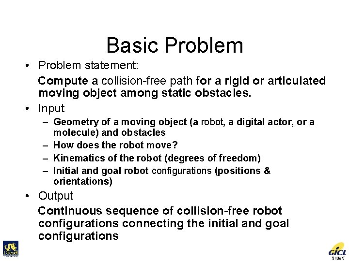 Basic Problem • Problem statement: Compute a collision-free path for a rigid or articulated