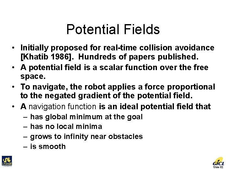 Potential Fields • Initially proposed for real-time collision avoidance [Khatib 1986]. Hundreds of papers