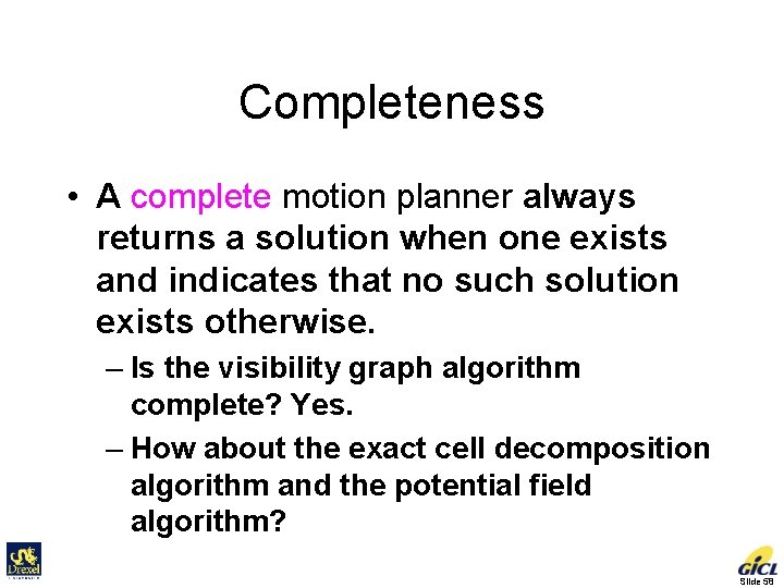 Completeness • A complete motion planner always returns a solution when one exists and