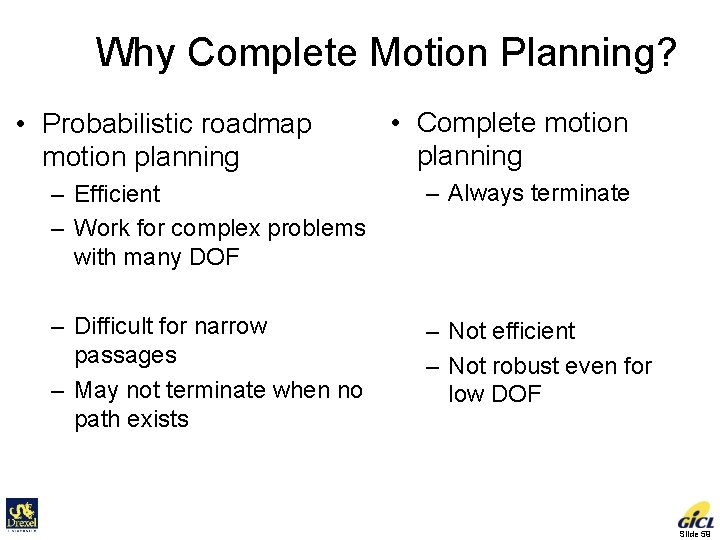 Why Complete Motion Planning? • Probabilistic roadmap motion planning • Complete motion planning –